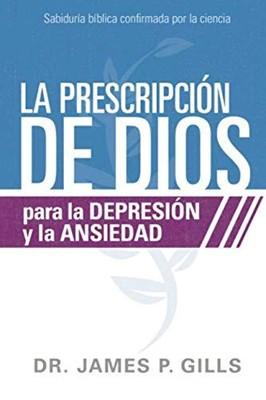 La Prescripción De Dios Para La Depresión Y La Ansiedad (Rústica)