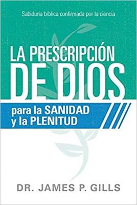 La Prescripción De Dios Para La Sanidad Y La Plenitud (Rústica)