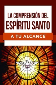 La Comprension Del Espiritu Santo A Tu Alcance (Rústica)