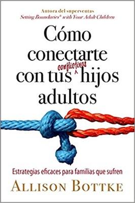 Como Conectarte Con Tus Conflictivos Hijos Adultos (Rústico)