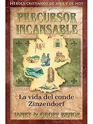 Precursor Incansable: La Vida del Conde Zinzendorf (Rústica)