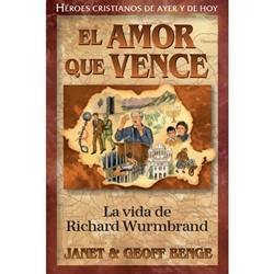 El Amor que Vence: La Vida De Richard Wurmbrandt (Rústico)