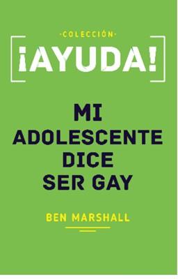 Ayuda! Mi Adolescente Dice Ser Gay (Rústica)