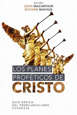 Los Planes Proféticos de Cristo (Rústica)