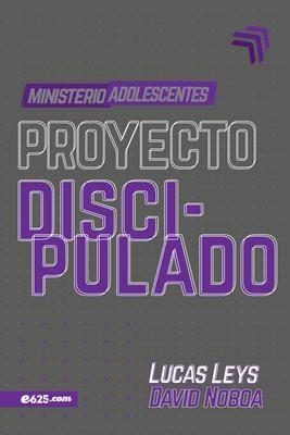 Proyecto Discipulado - Ministerio De Adolescentes (Rústica)