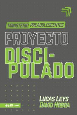 Proyecto Discipulado - Ministerio De Preadolescentes (Rústica)