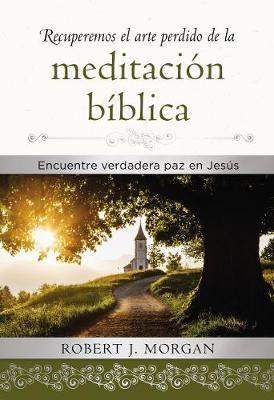 Recuperemos El Arte Perdido De La Meditación Bíblica (Rústica)