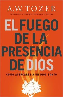 El Fuego De La Presencia De Dios (Rústica)