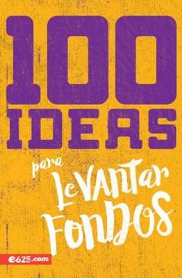 100 Ideas Para Levantar Fondos (Rústica)