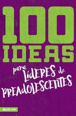 100 Ideas Para Lideres De Preadolescentes (Rústica)