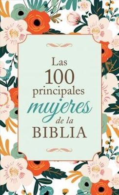 100 Principales Mujeres De La Biblia (Rústica)