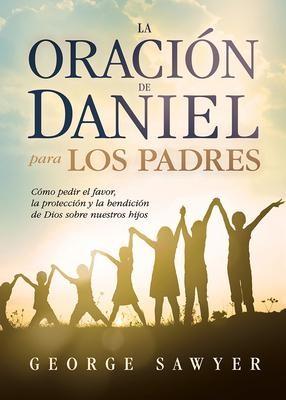 La Oración de Daniel Para Los Padres (Rústica)