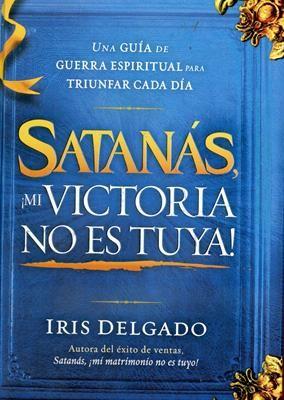 Satanás ¡Mi victoria No Es tuya! (Rústica)