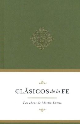 Clásicos De La Fe: Martín Lutero (Tapa Dura)
