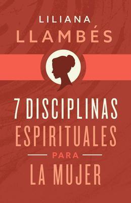 7 Disciplinas Espirituales Para La Mujer (Rústica)