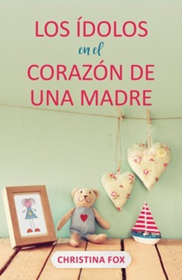 Los Ídolos En El Corazón De Una Madre (rustica)