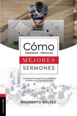 Cómo Preparar y Predicar mejores Sermones (Rústico)