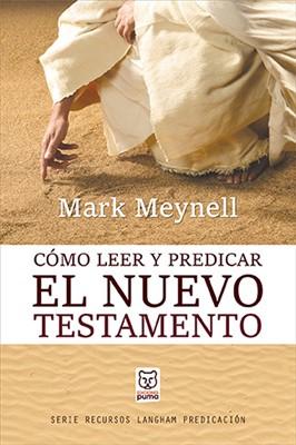 Cómo Leer Y Predicar El Nuevo Testamento (Rústica)
