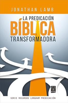 La Predicación Bíblica Transformadora (Rústica)