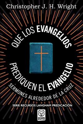 Que los Evangelios Prediquen el Evangelio (Rústica)