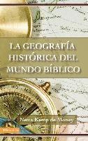La Geografía Histórica Del Mundo Bíblico (rustica)