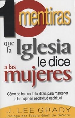 10 Mentiras Que La Iglesia Le Dice A Las Mujeres (Tapa suave) [Libro]