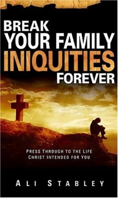 Break Your Family Iniquities Forever (Tapa suave) [Libro]
