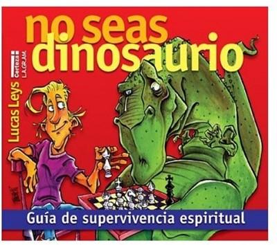 No Seas Dinosaurio (Tapa Suave)