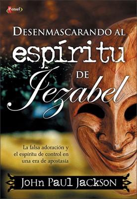 Desenmascarando Al Espíritu De Jezabel (Rústica) [Libro]