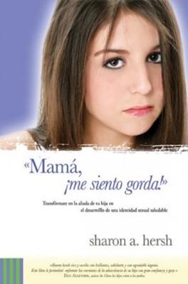 Mamá, ¡Me Siento Gorda! (Rústica) [Libro]