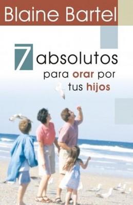 7 Absolutos Para Orar Por Tus Hijos (Tapa Suave) [Libro]