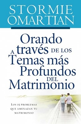 Orando A Través De Los Temas Mas Profundo Del Matrimonio (Tapa Suave) [Libro]