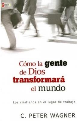 Cómo La Gente De Dios Transformará El Mundo (Rústica) [Libro]