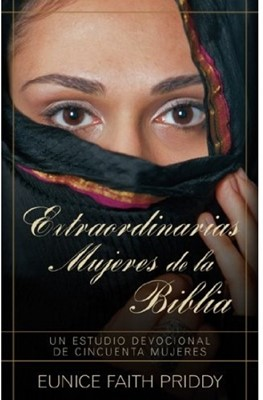 Las Extraordinarias Mujeres De La Biblia (Rústica)