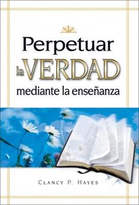 Perpetuar La Verdad Mediante La Enseñanza (Tapa Suave) [Libro]