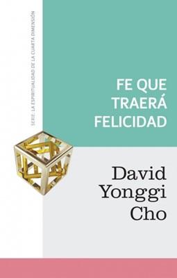 Fe Que Traerá Felicidad (9789875572416): David Yonggi Cho (Autor ...