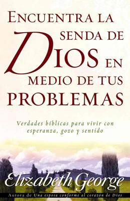Encuentra La Senda De Dios En Medio De Tus Problemas (Rústica) [Libro]