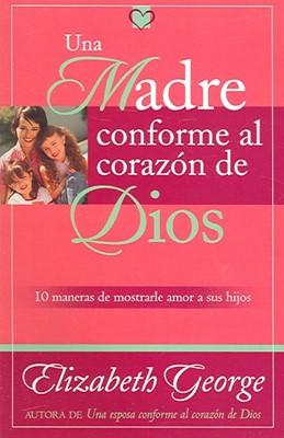 Una Madre Conforme Al Corazón De Dios (Rústica) [Libro]