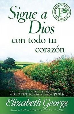 Sigue A Dios Con Todo Tu Corazón (Rústica) [Libro]