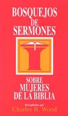 Bosquejos De Sermones Sobre Mujeres De La Biblia (Tapa Suave) [Libro]