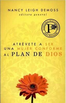 Atrévete A Ser Una Mujer Conforme Al Plan De Dios (Rústica)