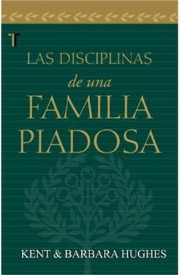 Las Disciplinas De Una Familia Piadosa (Tapa Suave) [Libro]