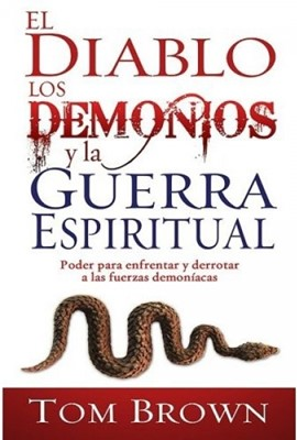 El Diablo, Los Demonios Y La Guerra Espiritual (Tapa Suave) [Libro]