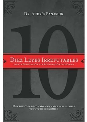 Diez Leyes Irrefutables Para La Destrucción Y Restauración Económica (Rústica) [Libro]