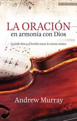 La Oración En Armonía Con Dios (Rústica) [Libro]