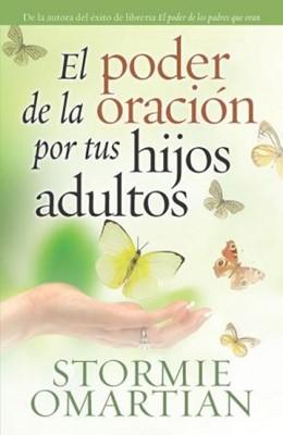 El Poder De La Oración Por Tus Hijos Adultos (Tapa Suave) [Libro]