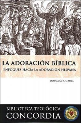 Biblioteca Teológica Concordia: La Adoración Bíblica (Tapa Suave)