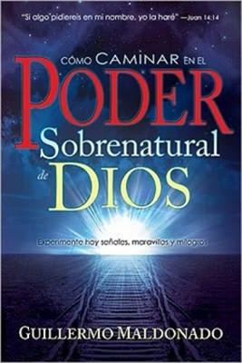 Cómo Caminar En El Poder Sobrenatural De Dios (Rústica)