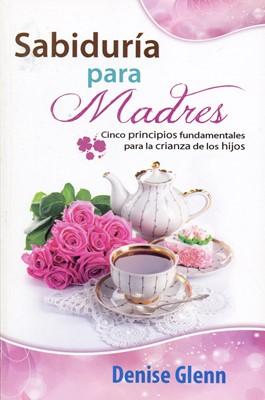 Sabiduría para Madres (Rustica) [Libro]