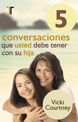 5 Conversaciones Que Usted Debe Tener Con Su Hija (Rústica)